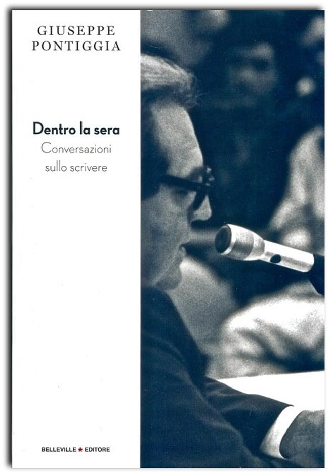 Giuseppe Pontiggia Dentro la sera. Conversazioni sullo scrivere